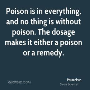 paracelsus-scientist-quote-poison-is-in-everything-and-no-thing-is